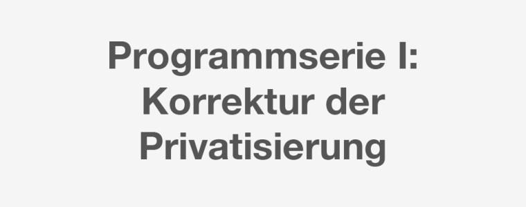 was-wir-andern-mussen:-i.-korrektur-der-privatisierungen,-also-offentliche-verantwortung-fur-daseinsvorsorge-und-andere-ahnliche-leistungen