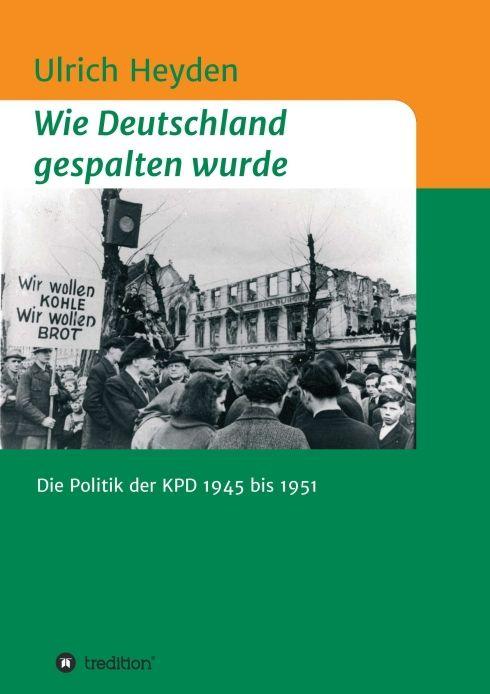 wie-deutschland-gespalten-wurde.-die-politik-der-kpd-1945-bis-1951