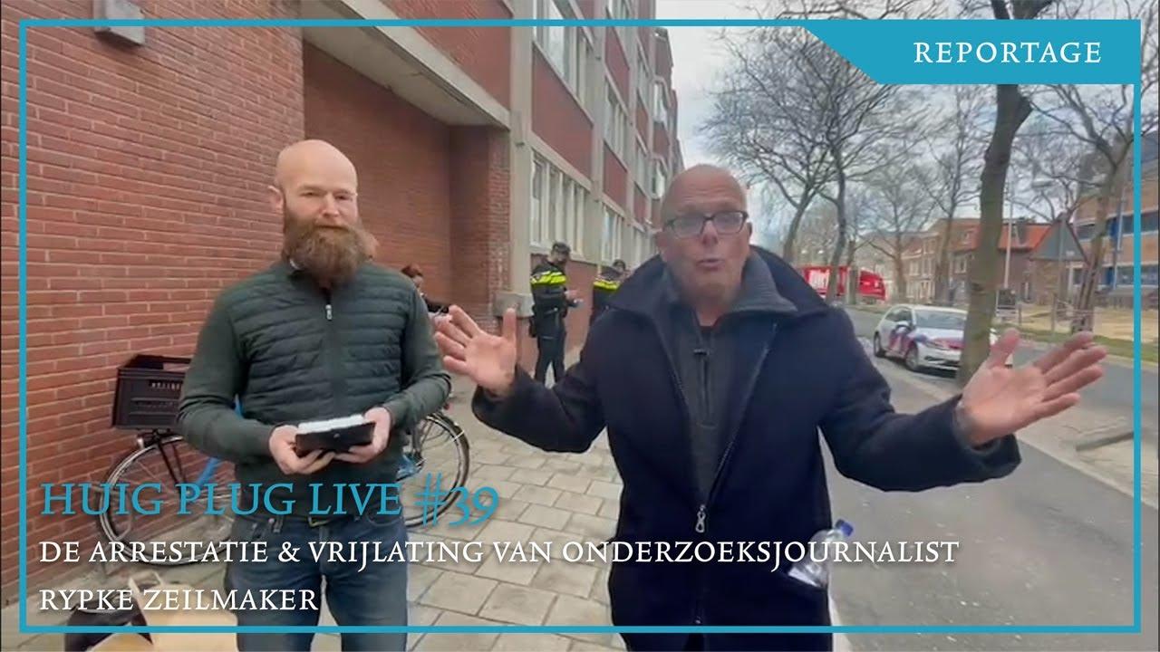 huig-plug-live-#39-en-de-arrestatie-&-vrijlating-van-onderzoeksjournalist-rypke-zeilmaker