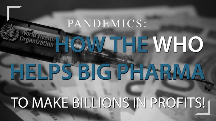 pandemics:-how-the-who-helps-big-pharma-to-make-billions-in-profits!