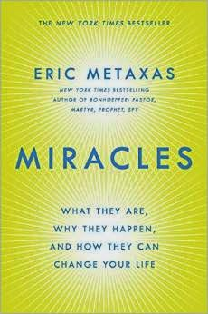 Book Review: Miracles: What They Are, Why They Happen, and How They Can Change your Life by Eric Metaxas