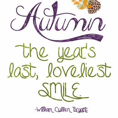 Fall Printable: Autumn, the year's last loveliest smile.
