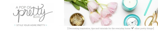 A Pop of Pretty Blog - Canadian Home Decorating Blog - Style Your Home Pretty