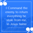 I Command the enemy to restore everything he stole from me, in Jesus name