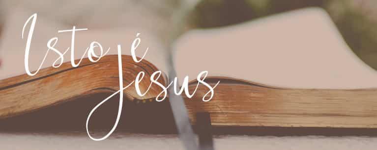 Isto é Jesus!