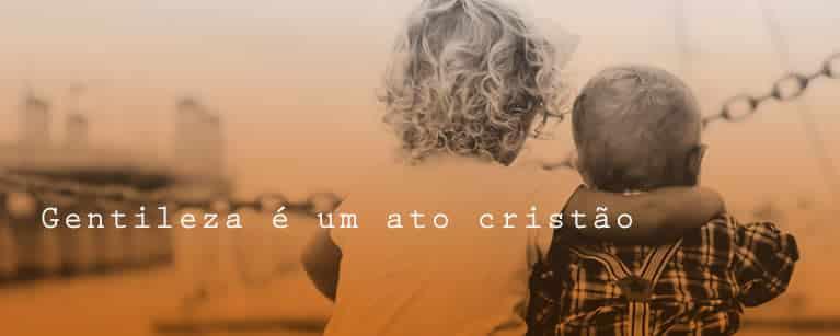 Ap Rina convida: Gentileza é um ato Cristão