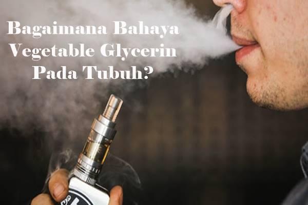 bahaya vegetable glycerin pada rokok elektrik