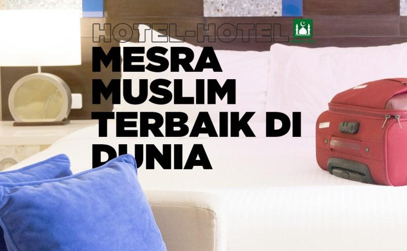 Hotel-hotel Mesra Muslim Terbaik di Dunia