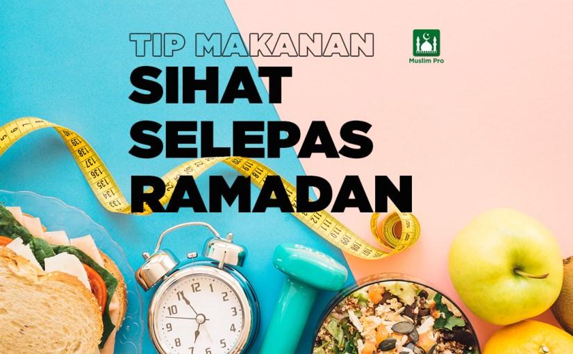 Tip Makanan Sihat Selepas Ramadan