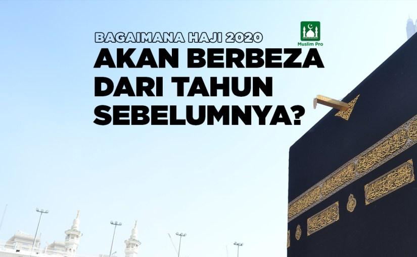 Bagaimana Haji 2020 akan berbeza dari tahun sebelumnya?