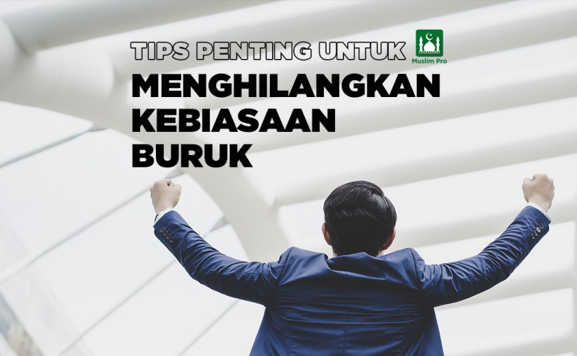 Tips Penting untuk Menghilangkan Kebiasaan Buruk