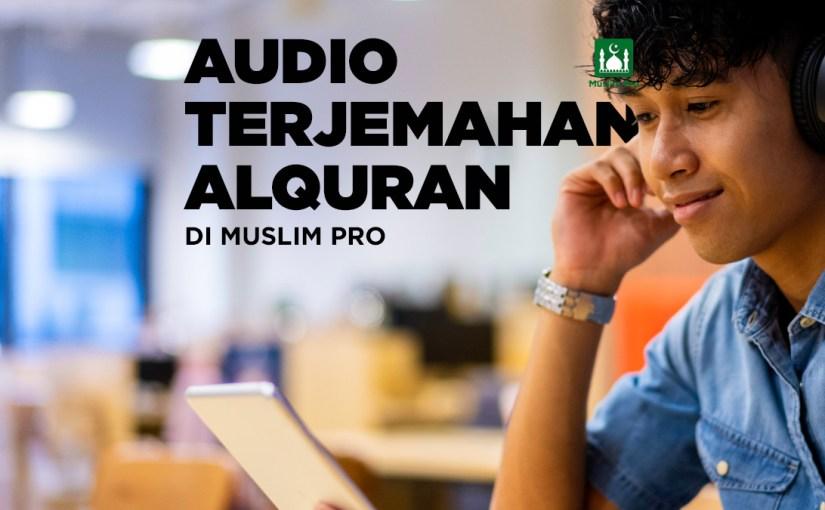 Audio Terjemahan Alquran Kini Tersedia di Muslim Pro