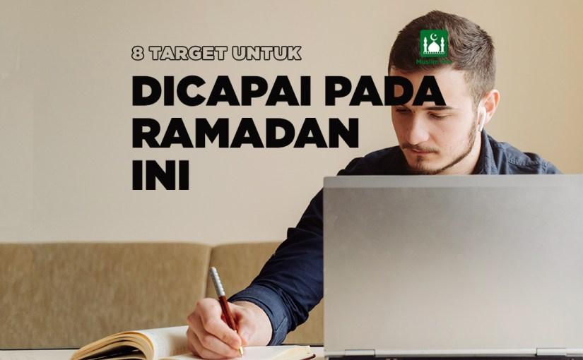 8 Target untuk Dicapai pada Ramadan Ini