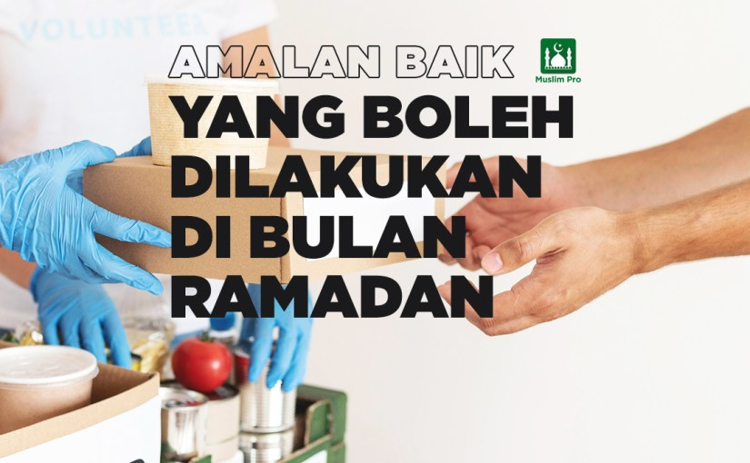 Amalan Baik Yang Boleh Dilakukan Di Bulan Ramadan
