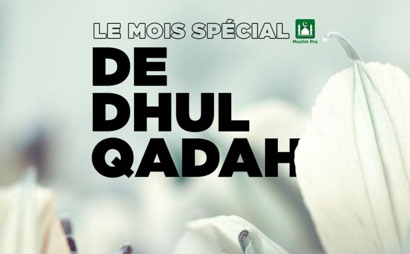 Le mois spécial de Dhul Qadah