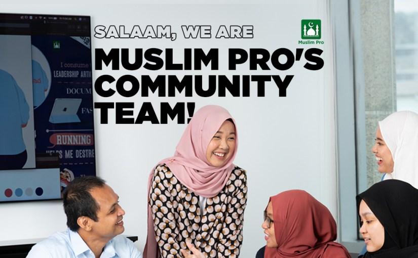 Salaam, We Are Muslim Pro's Community Team!