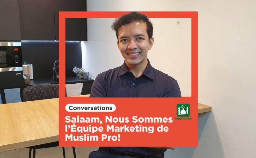 Salaam, Nous Sommes l'Équipe  Marketing de Muslim Pro!