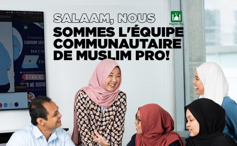 Salam, Nous Sommes L'Équipe Communautaire de Muslim Pro!