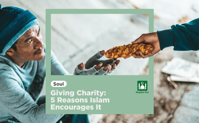 Giving Charity: 5 Reasons Islam Encourages It