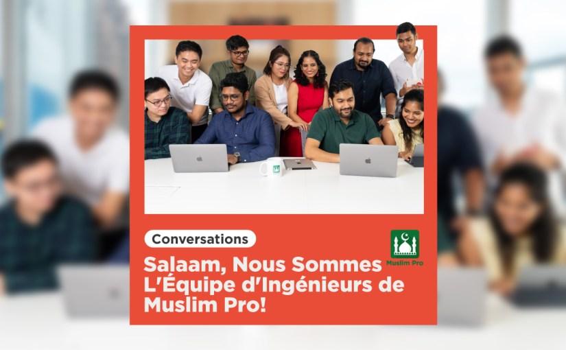 Salaam, Nous Sommes L'Équipe d'Ingénieurs de Muslim Pro!
