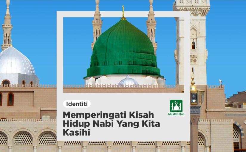 Memperingati Kisah Hidup Nabi Muhammad Yang Kita Kasihi