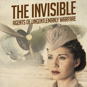 THE INVISIBLE: Agents of Ungentlemanly Warfare @ Keyano Theatre | Fort McMurray | Alberta | Canada
