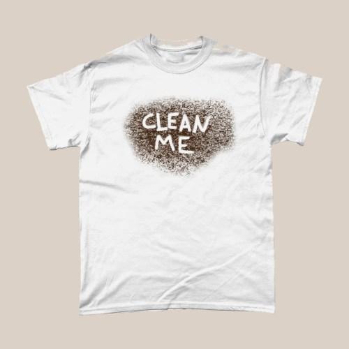 Clean Me T Shirt