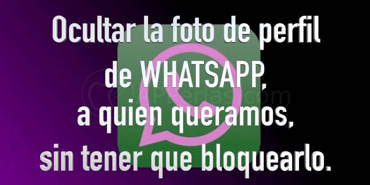 Cómo ocultar la foto de perfil de Whatsapp, a quien queramos