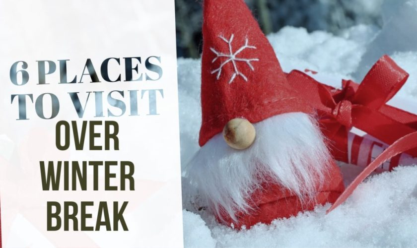 6 Places to Visit During Winter Break