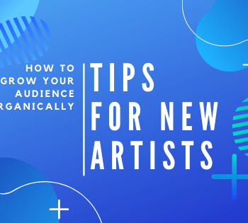 Tips for New Artists How To Grow Your Audience Organically