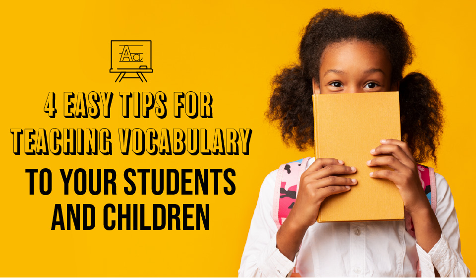 4 Easy Tips for Teaching Vocabulary to Your Students and Children Opening Image