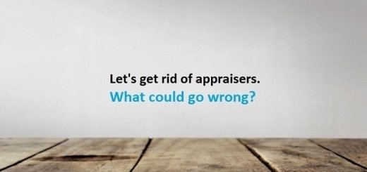 The Erosion of Bank Underwriting Standards. Let's Get Rid of Appraisers.