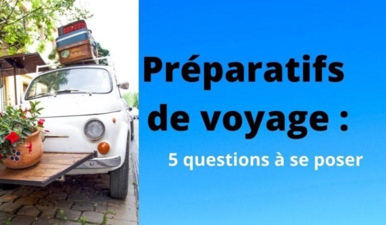 Préparatifs de voyage : 5 questions à se poser