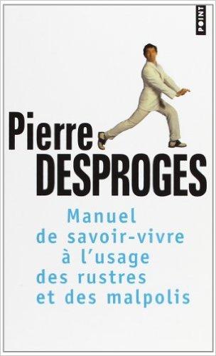 Manuel de savoir-vivre à l'usage des rustres et des malpolis de Pierre Desproges étiquette politesse bienséance