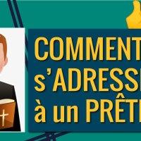 Comment doit-on s'adresser à un prêtre ?