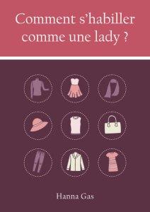 Le guide Comment s'habiller comme une lady ? couverture-3 comment s'habiller comme une lady duchesse kate middleton protocole savoir-vivre étiquette bonnes manières vêtement style élégance