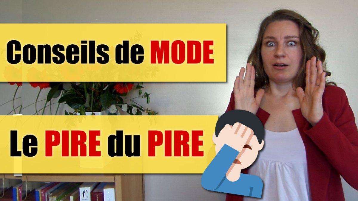 Les PIRES CONSEILS de MODE entendus ! ( Florilège ! )