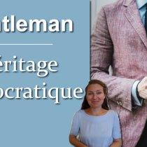 La Galanterie Moderne : l'héritage aristocratique des gentlemen qui permet de s'élever