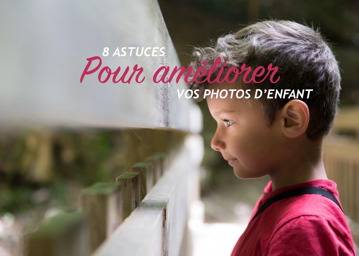 8 Astuces pour améliorer vos photos d'enfant
