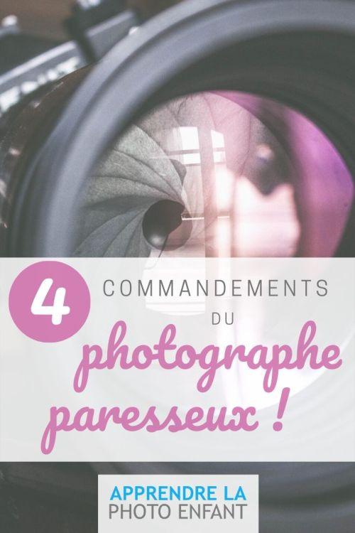 Les 4 commandements du photographe paresseux