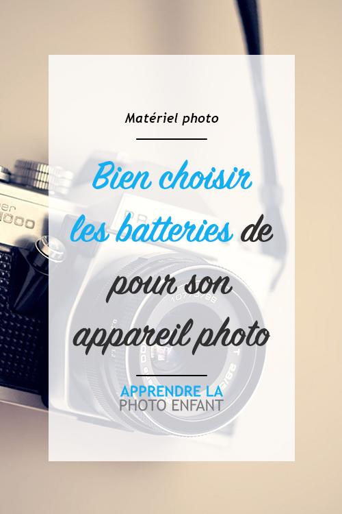 Batteries pour son appareil photo