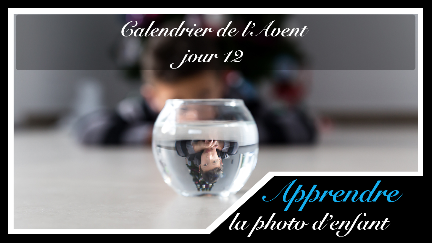 Jour 12 – Calendrier de l'Avent spécial Photo d'enfant