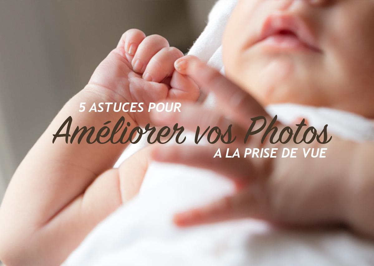 5 astuces pour améliorer vos photos à la prise de vue