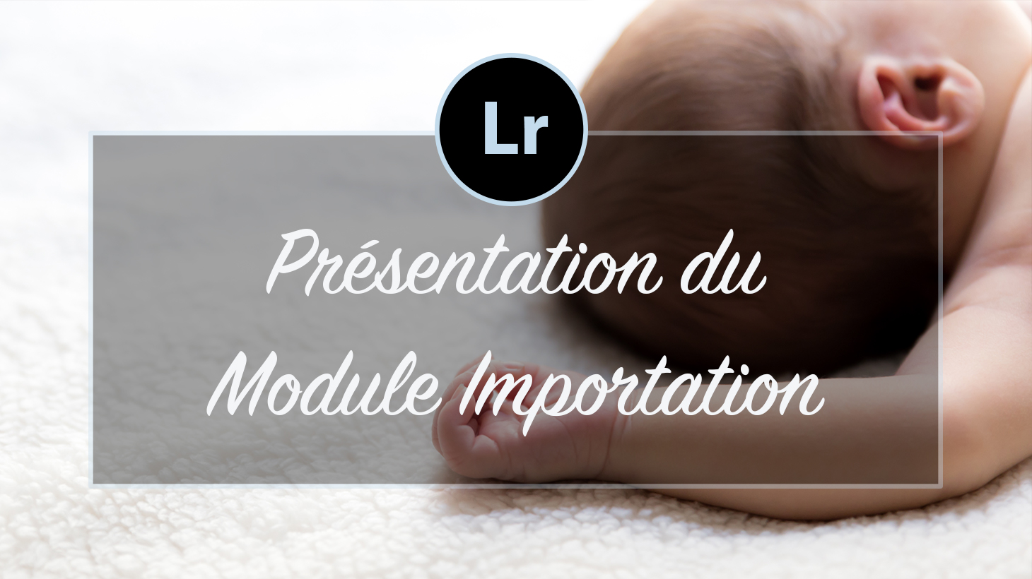 [VIDEO] – Présentation du module Importation Lightroom