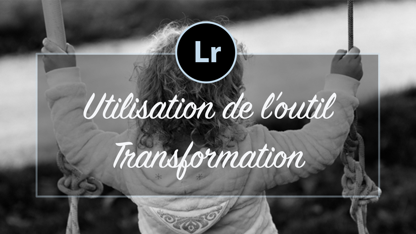 [VIDEO] – Utilisation de l'outil Transformation Lightroom