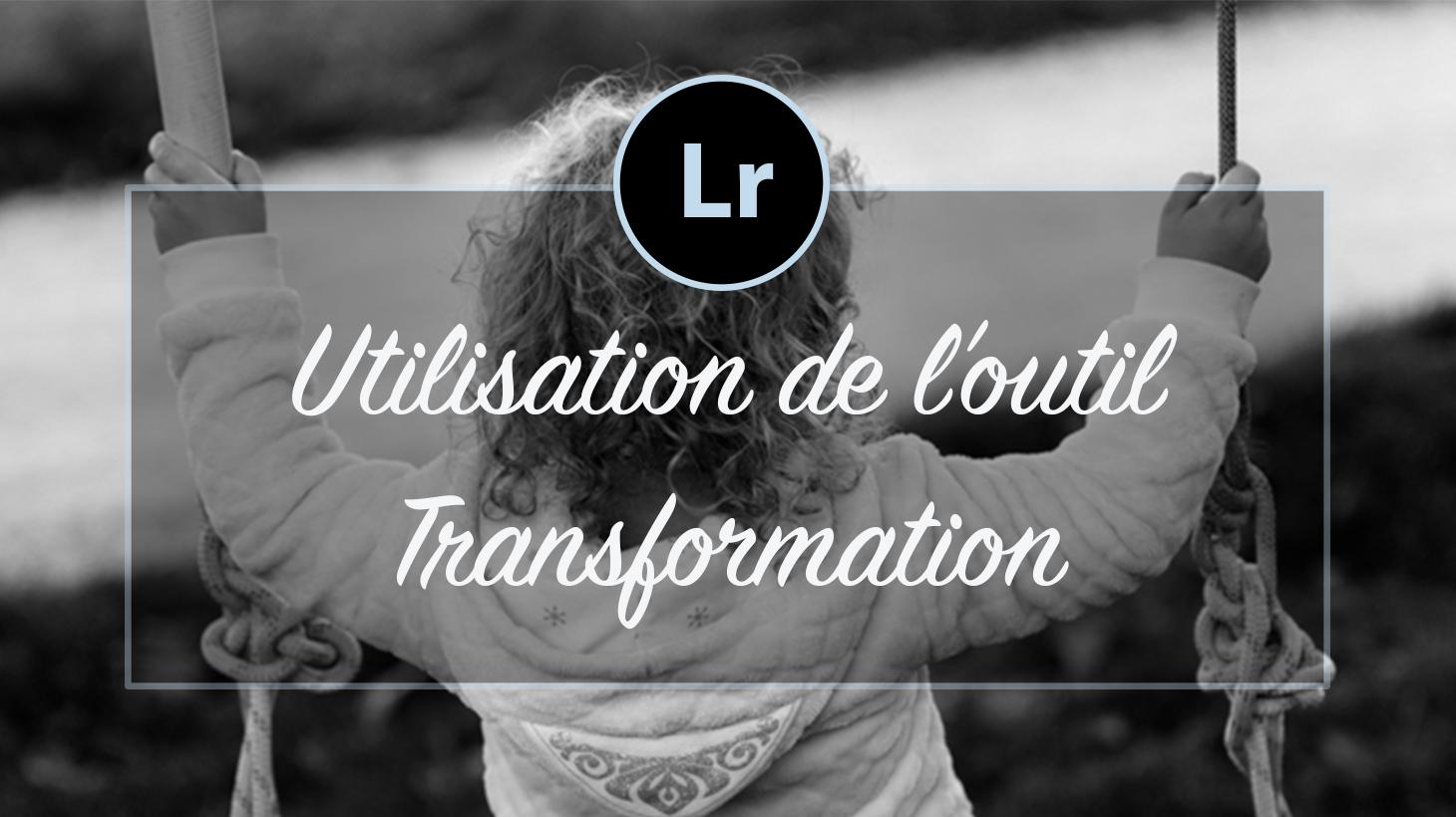 [VIDEO] – Utilisation de l'outil Transformation Lightroom