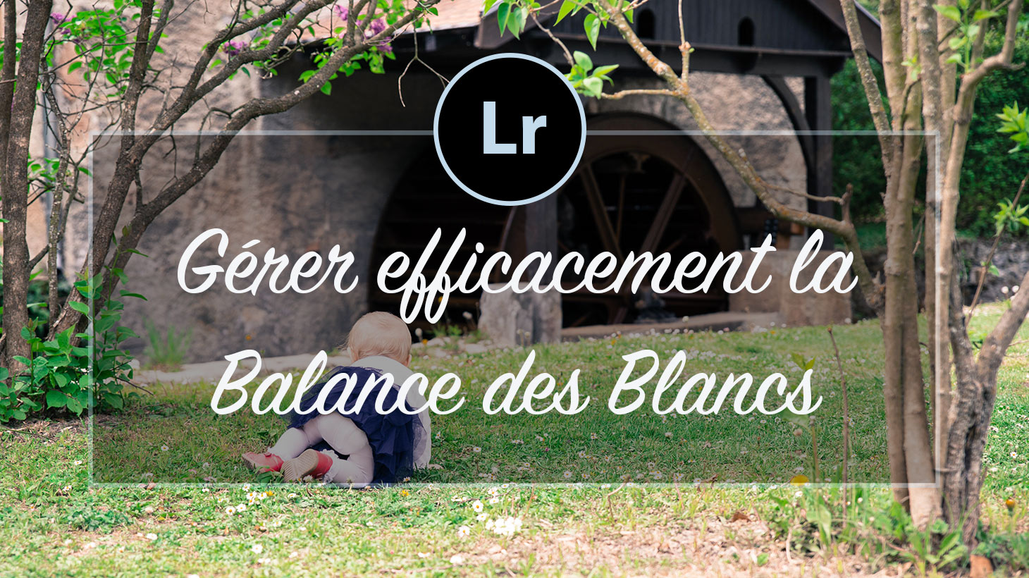[VIDEO] – Gestion de la Balance des Blancs sur Lightroom