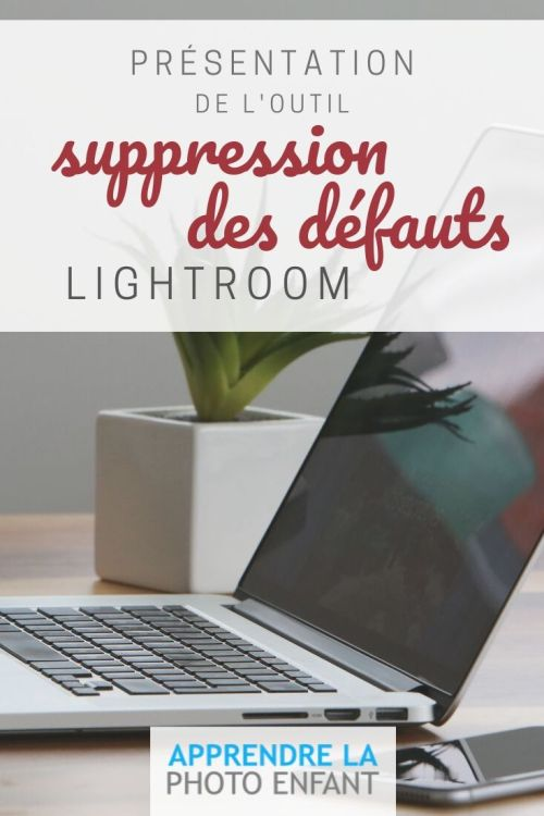 Outil de suppression des défauts Lightroom