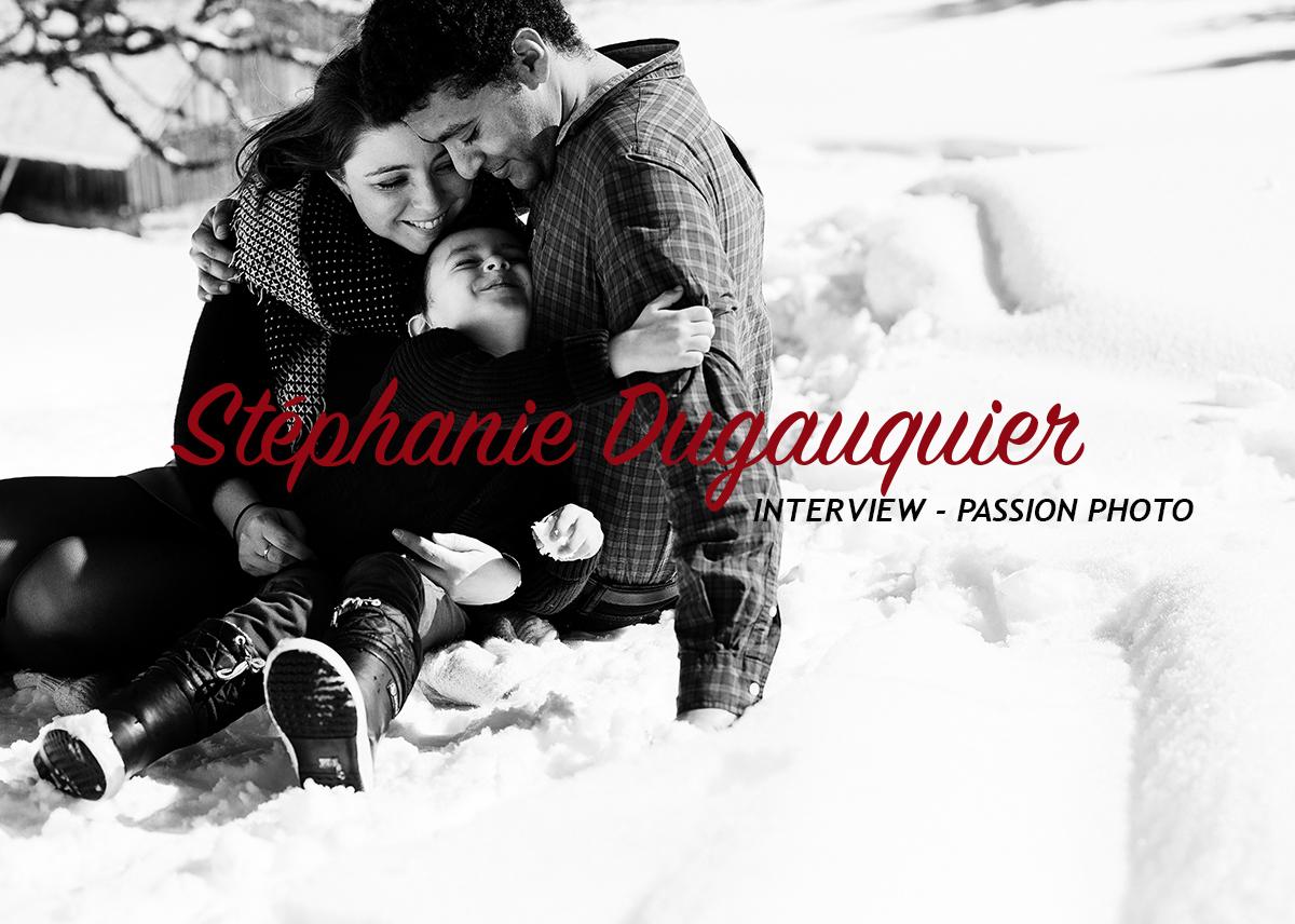 Stéphanie Dugauquier – Interview Passion Photo