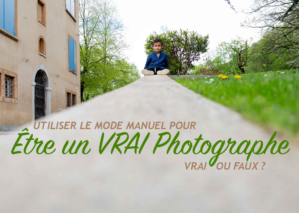 Être un VRAI photographe, c'est utiliser systématiquement le mode Manuel – Vrai ou Faux ? (47/52)